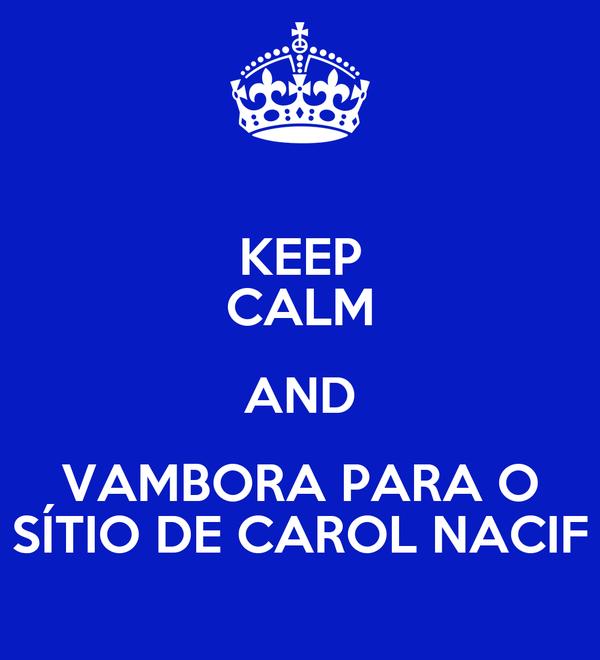 KEEP CALM AND VAMBORA PARA O SÍTIO DE CAROL NACIF