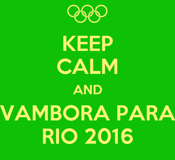 KEEP CALM AND VAMBORA PARA RIO 2016