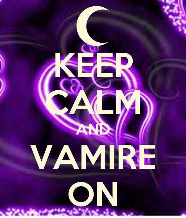 KEEP CALM AND VAMIRE ON