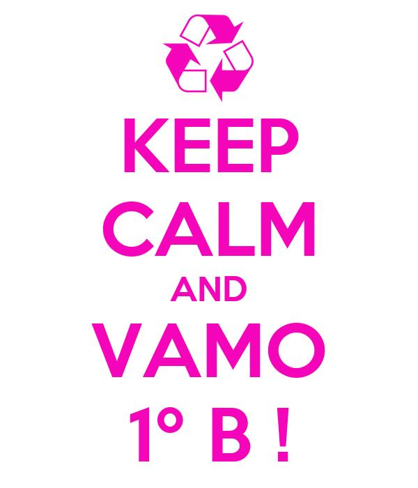 KEEP CALM AND VAMO 1º B !
