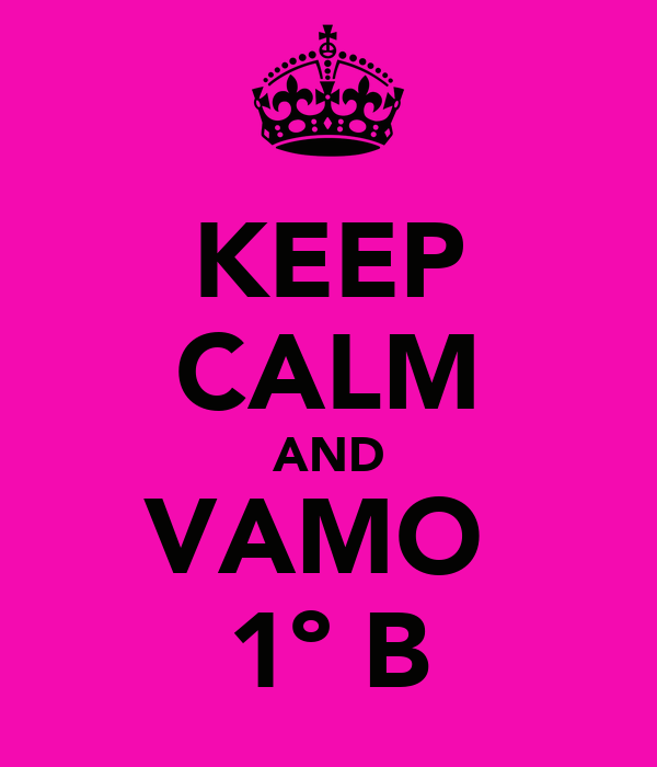 KEEP CALM AND VAMO  1º B