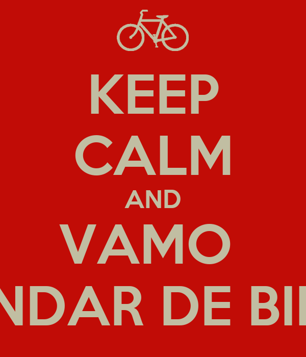KEEP CALM AND VAMO  ANDAR DE BIKE