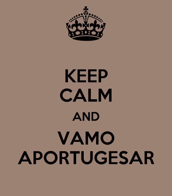 KEEP CALM AND VAMO APORTUGESAR