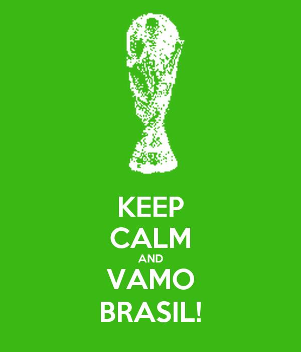 KEEP CALM AND VAMO BRASIL!