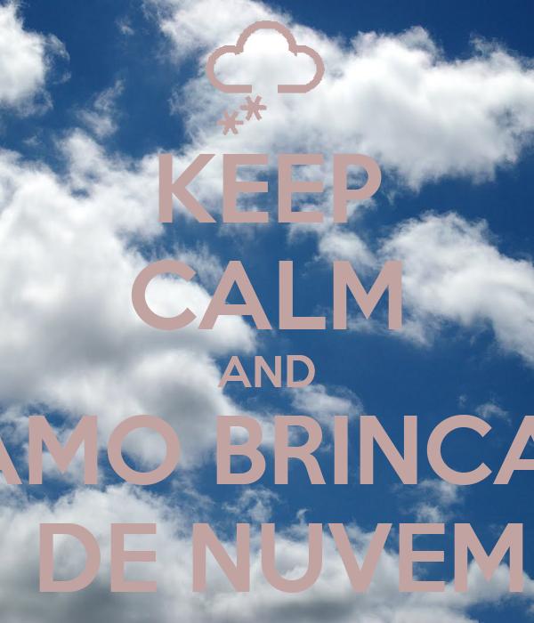 KEEP CALM AND VAMO BRINCAR   DE NUVEM