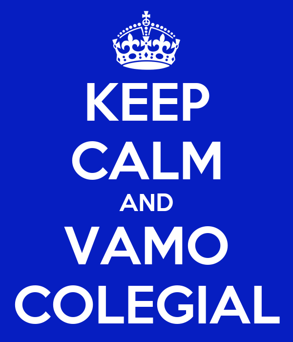 KEEP CALM AND VAMO COLEGIAL