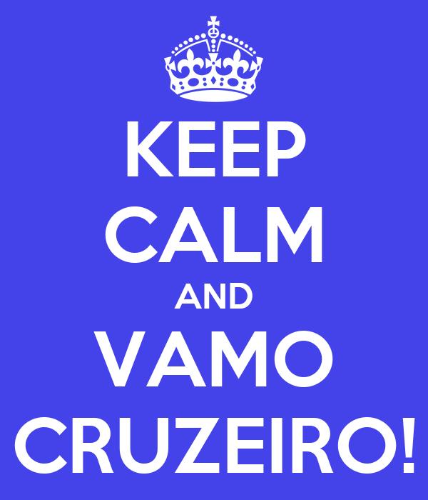 KEEP CALM AND VAMO CRUZEIRO!