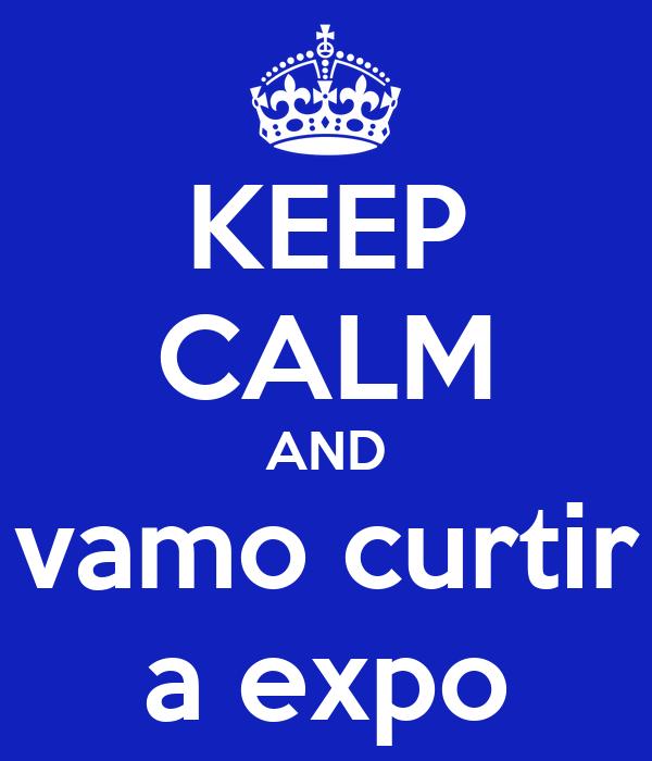 KEEP CALM AND vamo curtir a expo