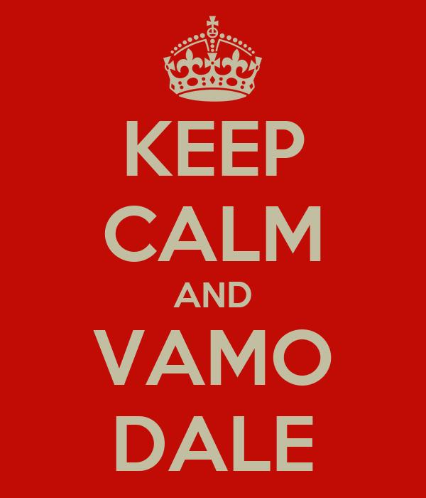 KEEP CALM AND VAMO DALE