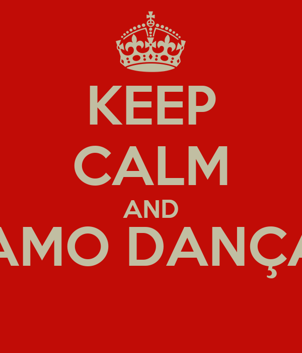 KEEP CALM AND VAMO DANÇAR