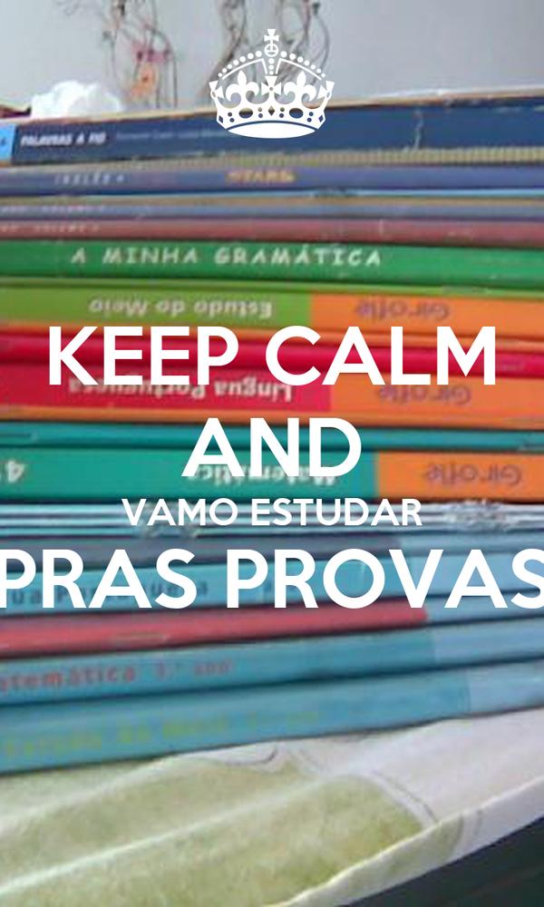 KEEP CALM AND VAMO ESTUDAR PRAS PROVAS