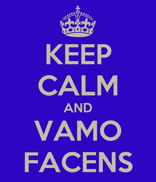 KEEP CALM AND VAMO FACENS
