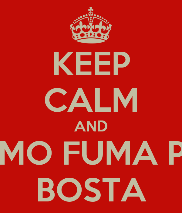 KEEP CALM AND VAMO FUMA PRA BOSTA