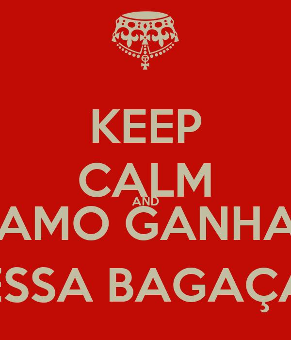 KEEP CALM AND VAMO GANHAR ESSA BAGAÇA