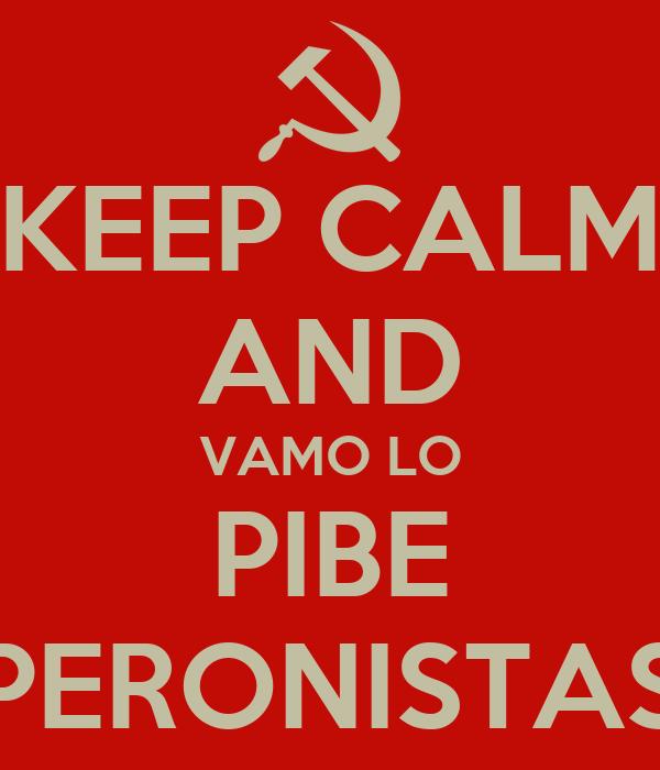 KEEP CALM AND VAMO LO PIBE PERONISTAS