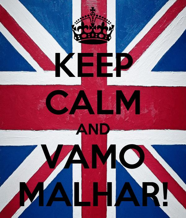KEEP CALM AND VAMO MALHAR!
