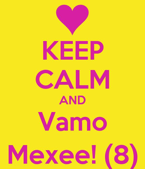 KEEP CALM AND Vamo Mexee! (8)