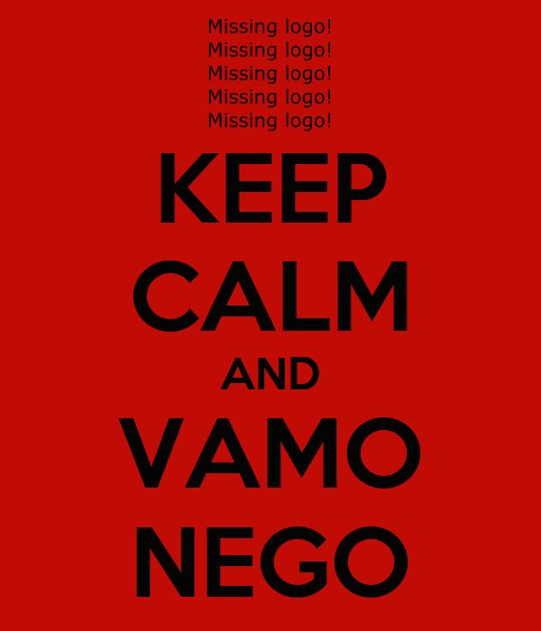 KEEP CALM AND VAMO NEGO