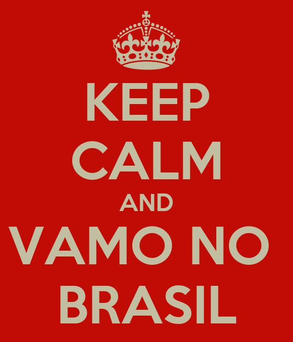KEEP CALM AND VAMO NO  BRASIL
