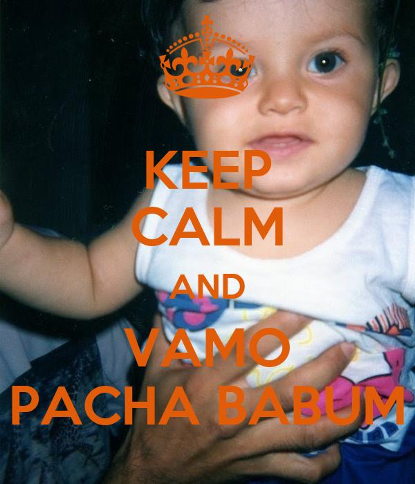 KEEP CALM AND VAMO PACHA BABUM
