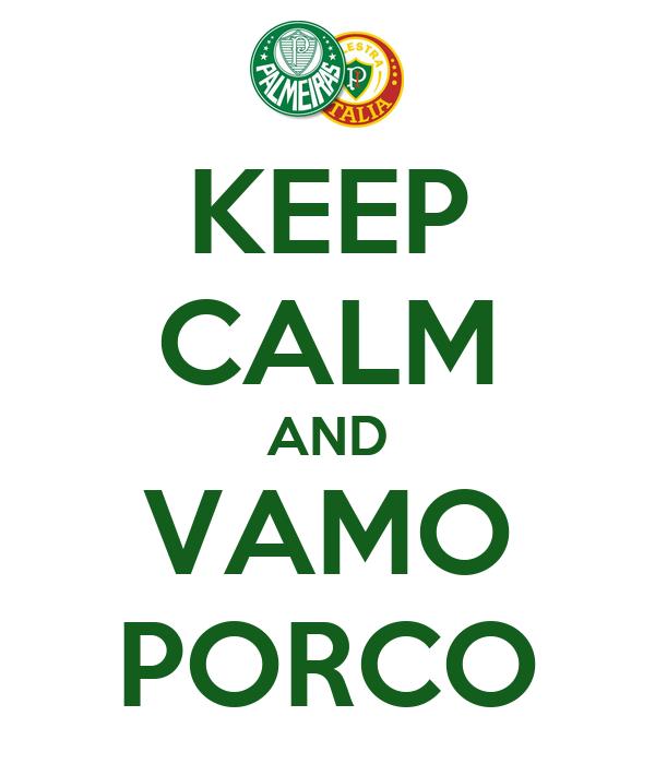 KEEP CALM AND VAMO PORCO