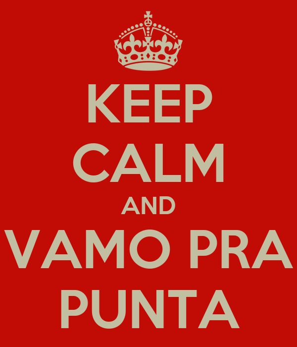KEEP CALM AND VAMO PRA PUNTA
