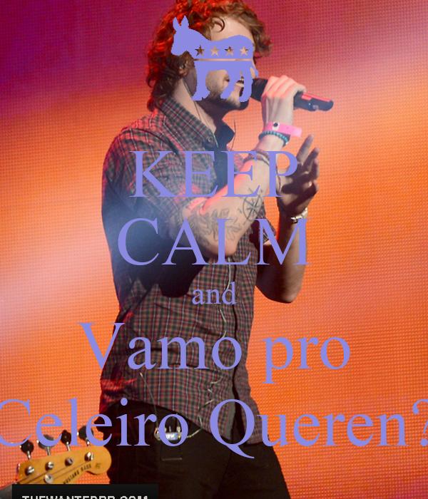 KEEP CALM and Vamo pro Celeiro Queren?