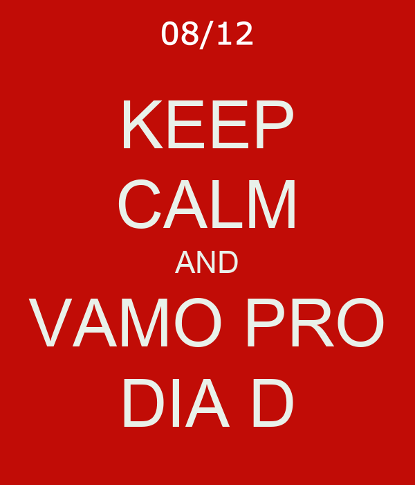 KEEP CALM AND VAMO PRO DIA D