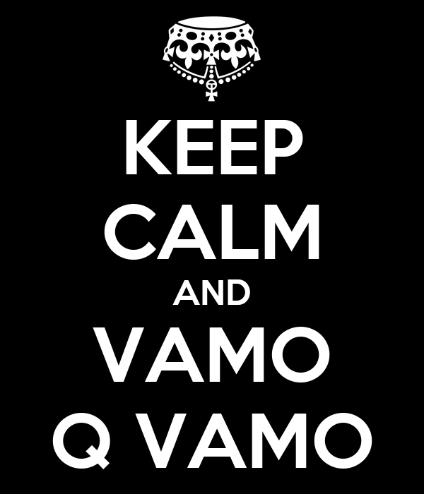 KEEP CALM AND VAMO Q VAMO