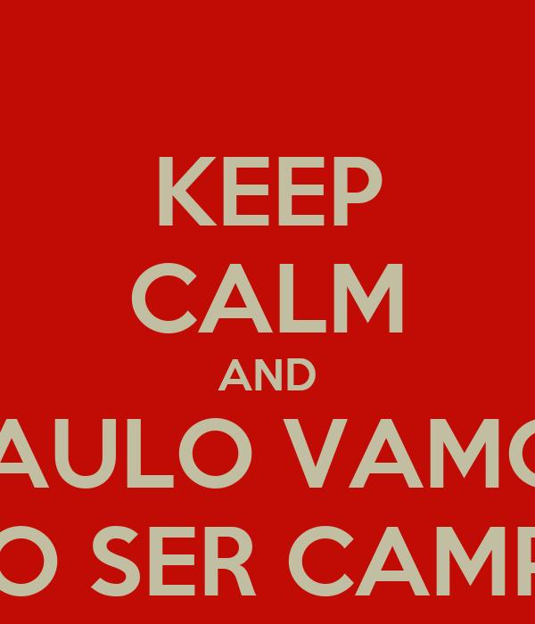 KEEP CALM AND VAMO SÃO PAULO VAMO SÃO PAULO VAMO SER CAMPEÃO