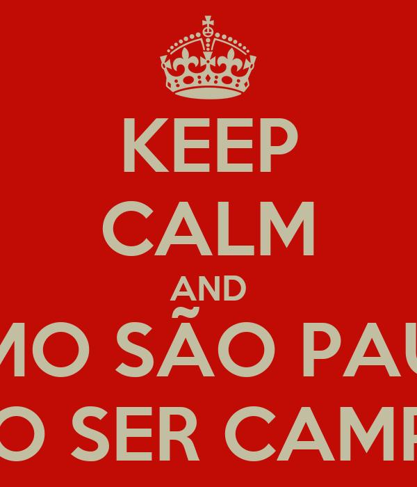 KEEP CALM AND VAMO SÃO PAULO VAMO SER CAMPEÃO