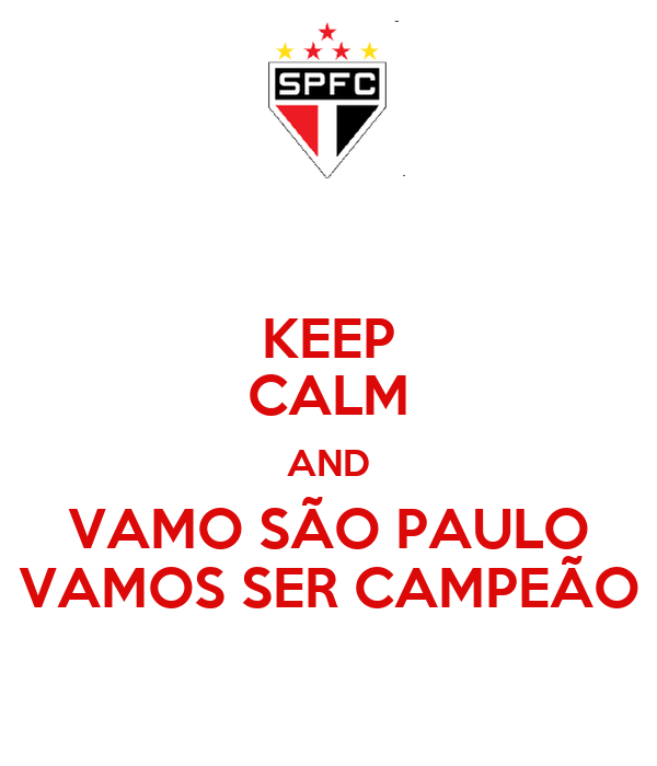 KEEP CALM AND VAMO SÃO PAULO VAMOS SER CAMPEÃO