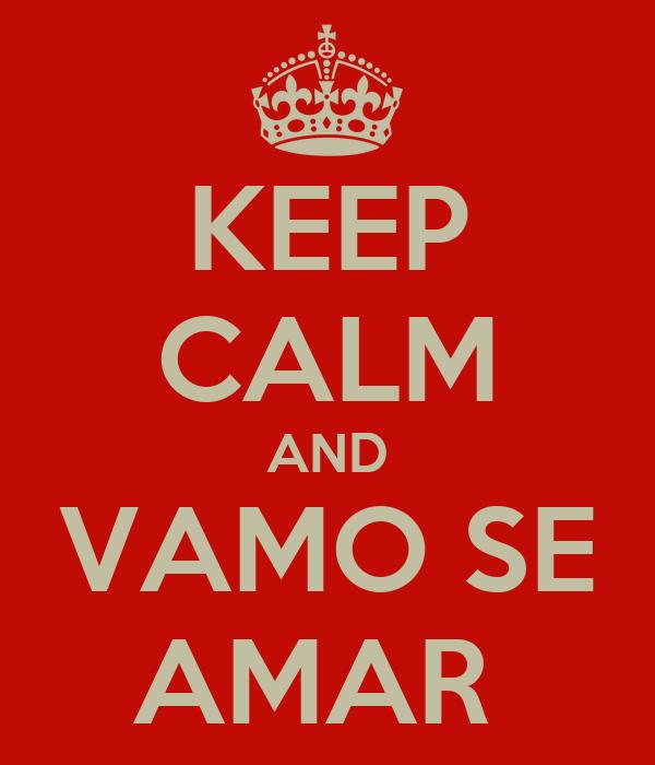 KEEP CALM AND VAMO SE AMAR