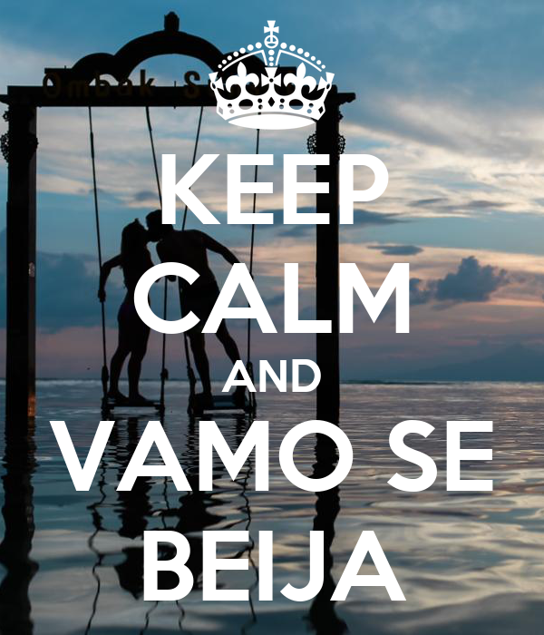 KEEP CALM AND VAMO SE BEIJA