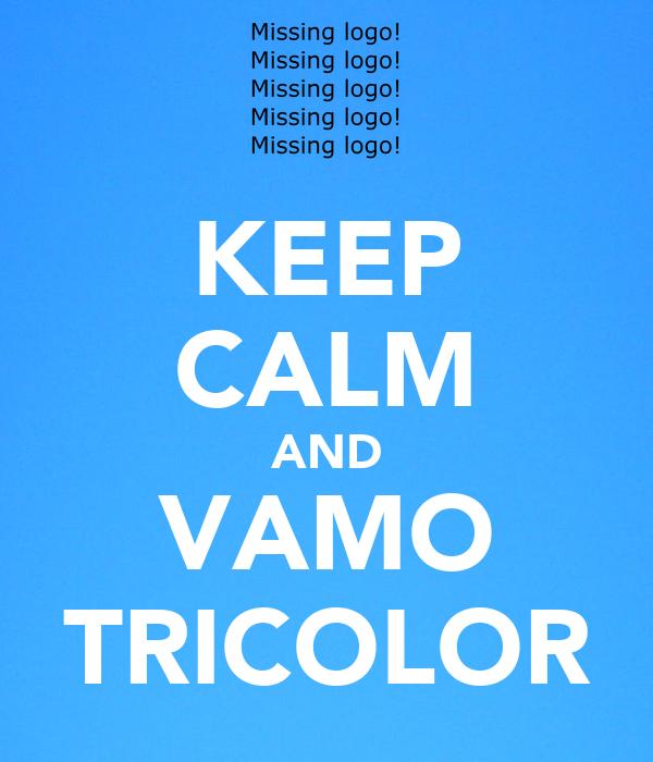 KEEP CALM AND VAMO TRICOLOR