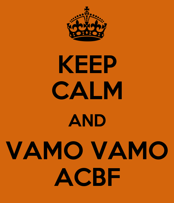 KEEP CALM AND VAMO VAMO ACBF