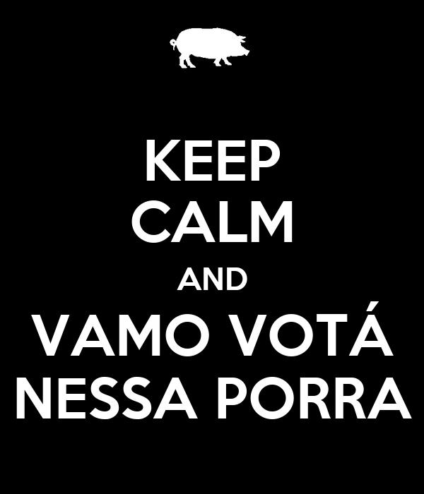 KEEP CALM AND VAMO VOTÁ NESSA PORRA