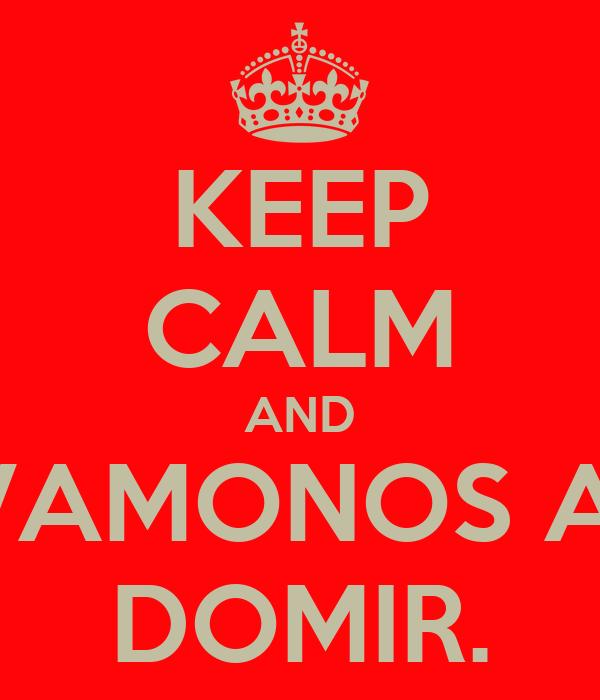 KEEP CALM AND VAMONOS A  DOMIR.