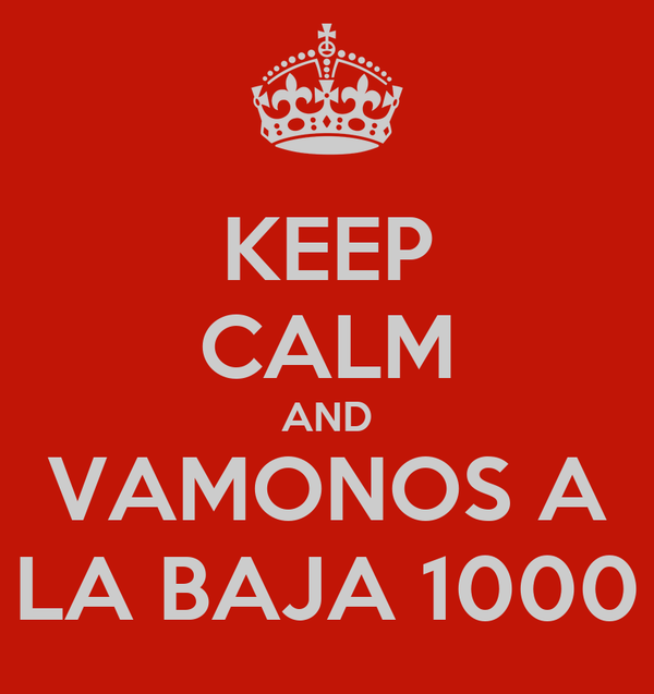 KEEP CALM AND VAMONOS A LA BAJA 1000