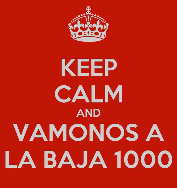 KEEP CALM AND VAMONOS A LA BAJA 1000