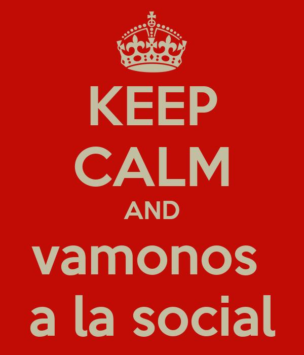 KEEP CALM AND vamonos  a la social