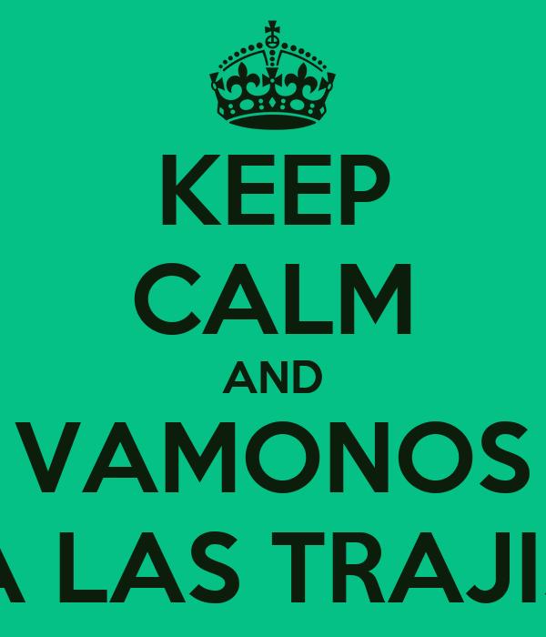 KEEP CALM AND VAMONOS A LAS TRAJIS