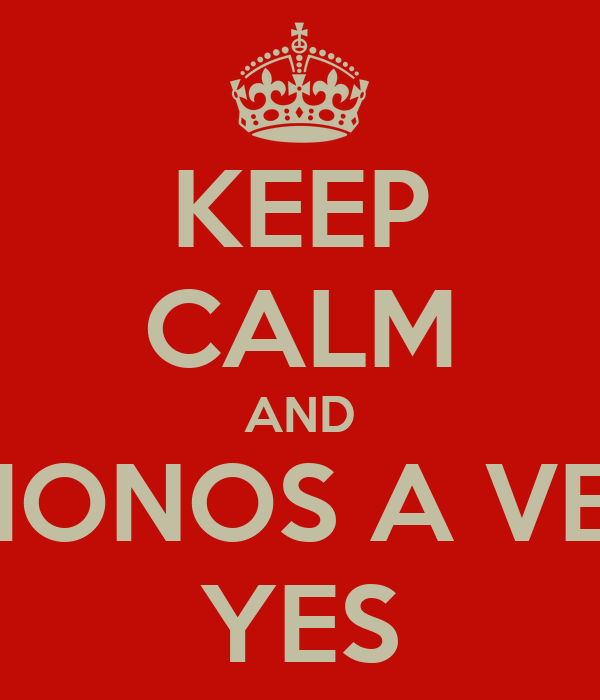 KEEP CALM AND VAMONOS A VER A  YES