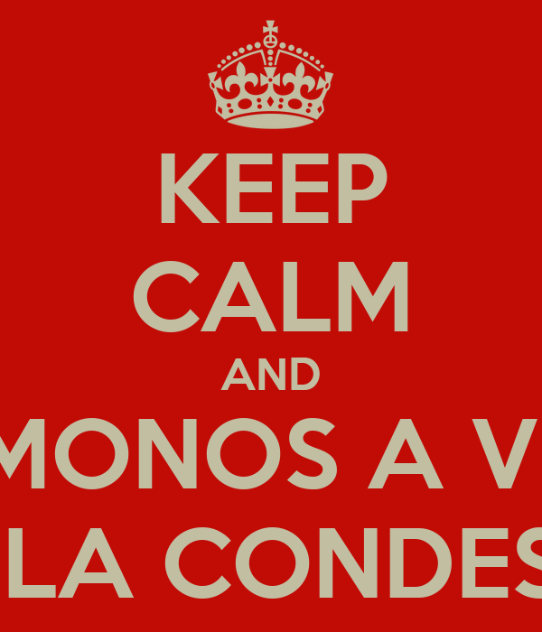 KEEP CALM AND VAMONOS A VIVIR A LA CONDESA