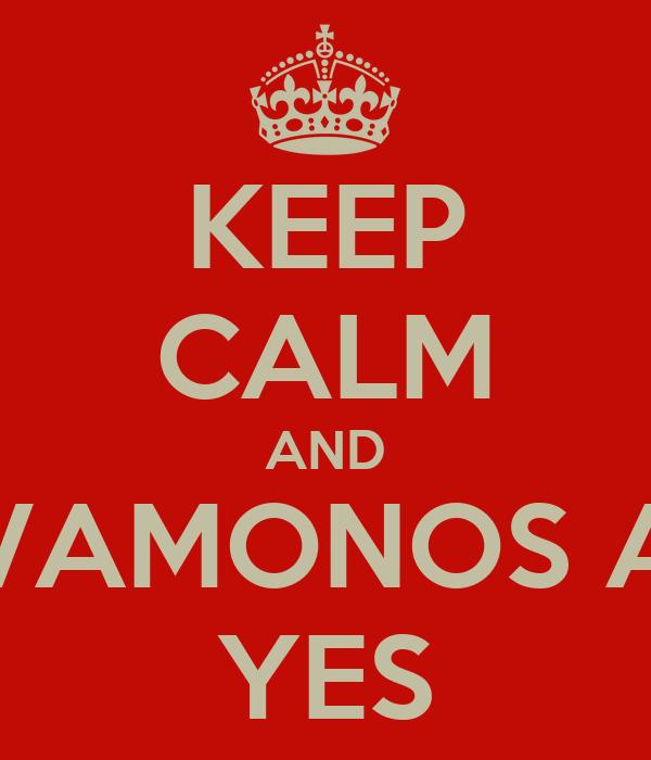 KEEP CALM AND VAMONOS A YES