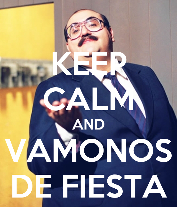 KEEP CALM AND VAMONOS DE FIESTA