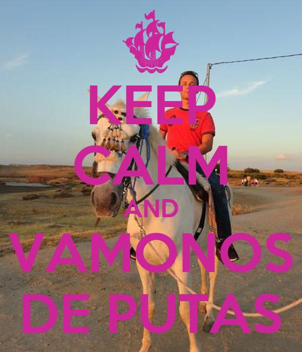 KEEP CALM AND VAMONOS DE PUTAS