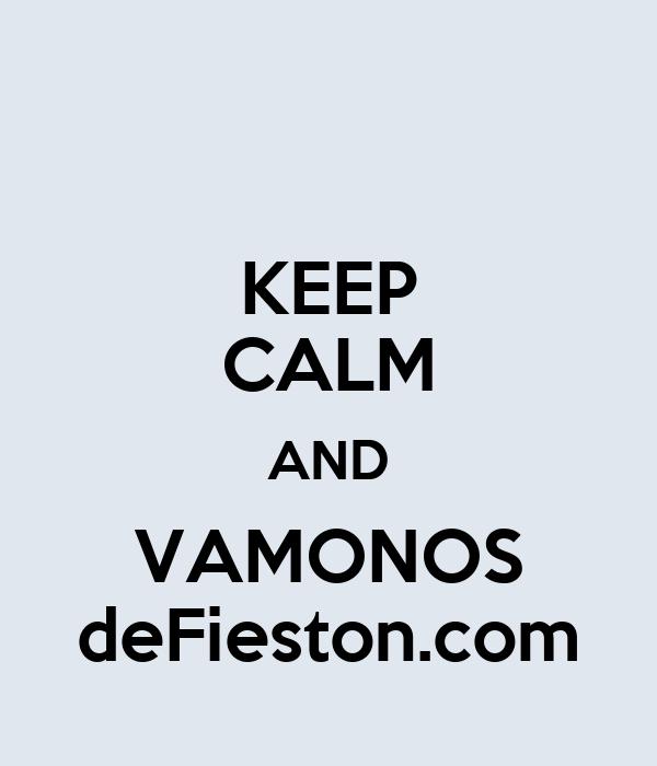 KEEP CALM AND VAMONOS deFieston.com