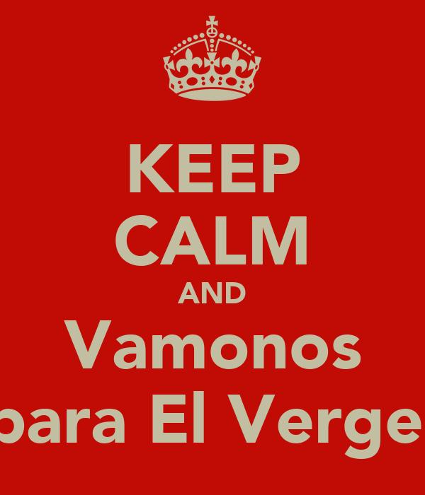 KEEP CALM AND Vamonos para El Vergel