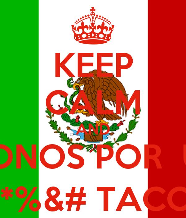 KEEP CALM AND VAMONOS POR  UNOS @*%&# TACOS!